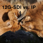 NAB2017: 12G SDI vs. IP?