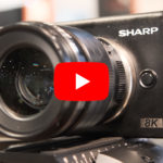 NAB2019-Video: Sharp 8K Camera